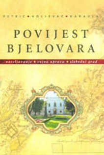 Povijest Bjelovara : od početaka naseljavanja do kraja Domovinskoga rata