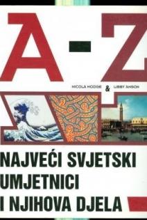 A-Z : najveći svjetski umjetnici i njihova djela