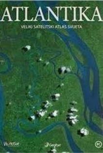 Atlantika : veliki satelitski atlas svijeta