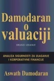 Damodaran o valuaciji : analiza vrijednosnica za investicijske i korporativne financije