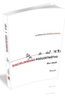 Disciplinirano poduzetništvo : 24 koraka do uspješnog startupa