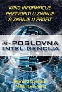 E-poslovna inteligencija : kako informacije pretvoriti u znanje, a znanje u profit