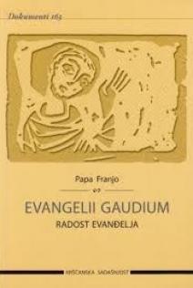 Evangelii gaudium = Radost evanđelja : apostolska pobudnica biskupima, prezbiterima i đakonima, posvećena osobama i svim vjernicima laicima o naviještanju evanđelja u današnjem svijetu