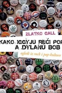 Kako Iggyju reći pop, a Dylanu bob : ogledi iz rock i pop-kulture