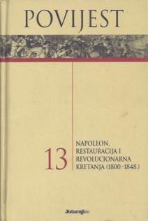 Povijest 13 : Napoleon, restauracija i revolucionarna kretanja (1800.-1848.)