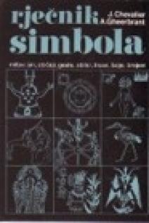 Rječnik simbola : mitovi, sni, običaji, geste, oblici, likovi, boje, brojevi