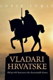 Vladari Hrvatske : od prvih knezova do današnjih dana