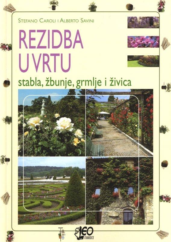 Rezidba u vrtu : stabla, žbunje, grmlje i živica