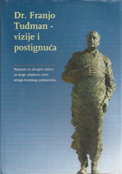 Dr. Franjo Tuđman - vizije i postignuća