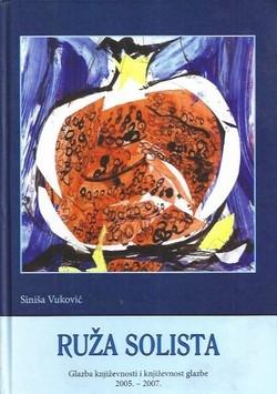Ruža solista : glazba književnosti i književnost glazbe : operni historiografski eseji i putopisno-dnevničke zabilješke : 2005. - 2007.