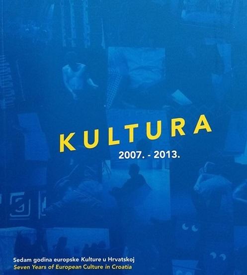 Kultura 2007. - 2013. : sedam godina europske Kulture u Hrvatskoj