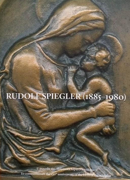 Rudolf Spiegler (1885-1980) : u povodu 130. obljetnice kipareva rođenja