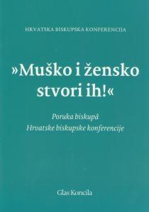Muško i žensko stvori ih! : poruka biskupa Hrvatske biskupske konferencije