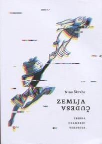 Zemlja Čudesa : zbirka dramskih tekstova