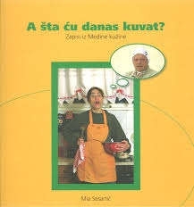 A šta ću danas kuvat? : zapisi iz Medine kužine