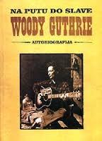 Na putu do slave: Woody Guthrie - autobiografija