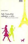 Kako Francuskinje uživaju u životu : još tajni, još recepata, još užitaka