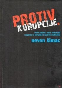Protiv korupcije : stara pošast, nove opasnosti : razgovori o korupciji i njezinu suzbijanju