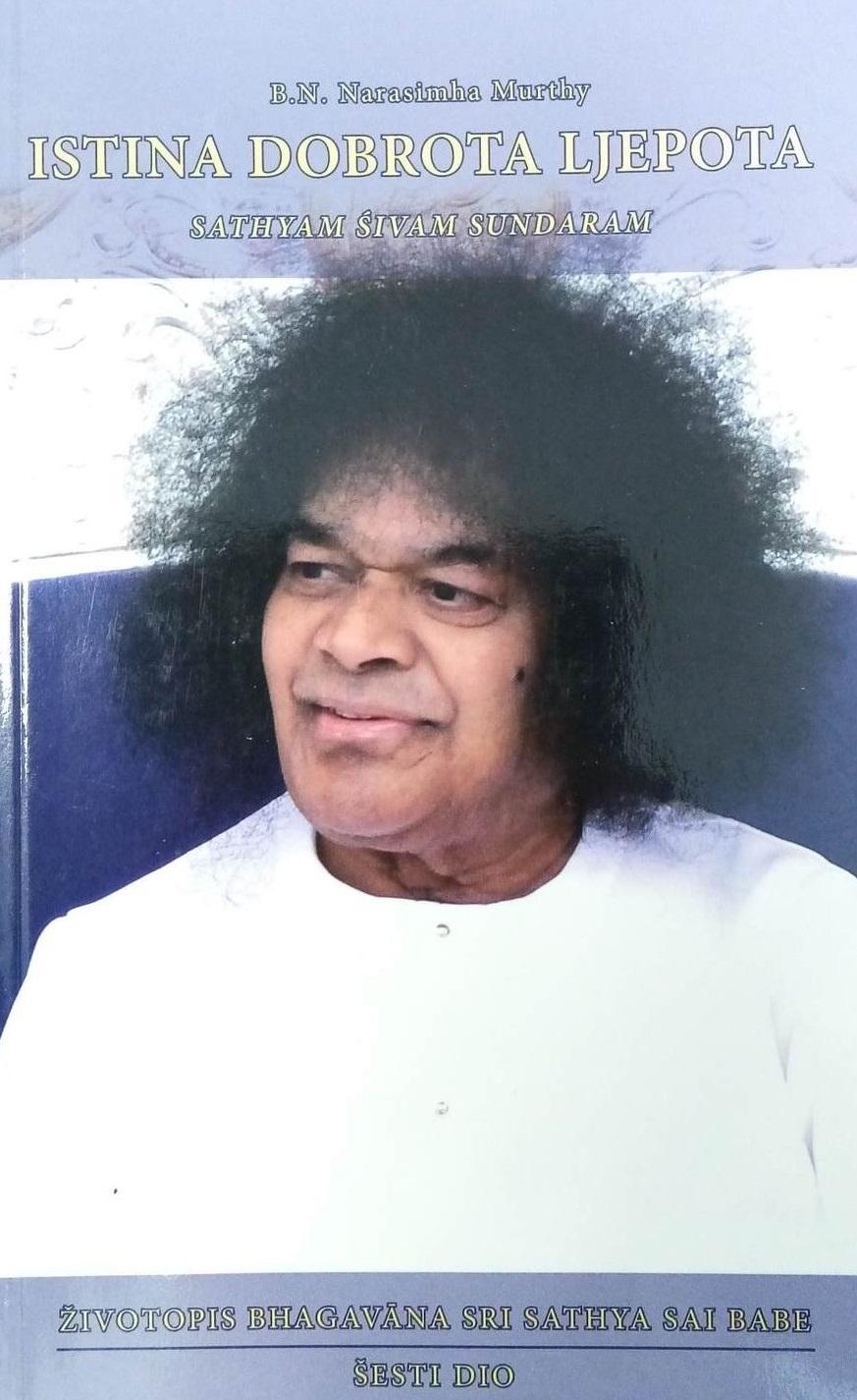 Istina, dobrota, ljepota = Satya, siva, sundara : životopis Bhagavana Sri Sathya Sai Babe (6.dio)