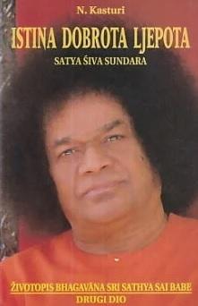 Istina, dobrota, ljepota = Satya, siva, sundara : životopis Bhagavana Sri Sathya Sai Babe (2.dio)