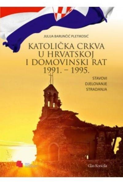 Katolička crkva u Hrvatskoj i Domovinski rat 1991.-1995. : stavovi, djelovanje, stradanja