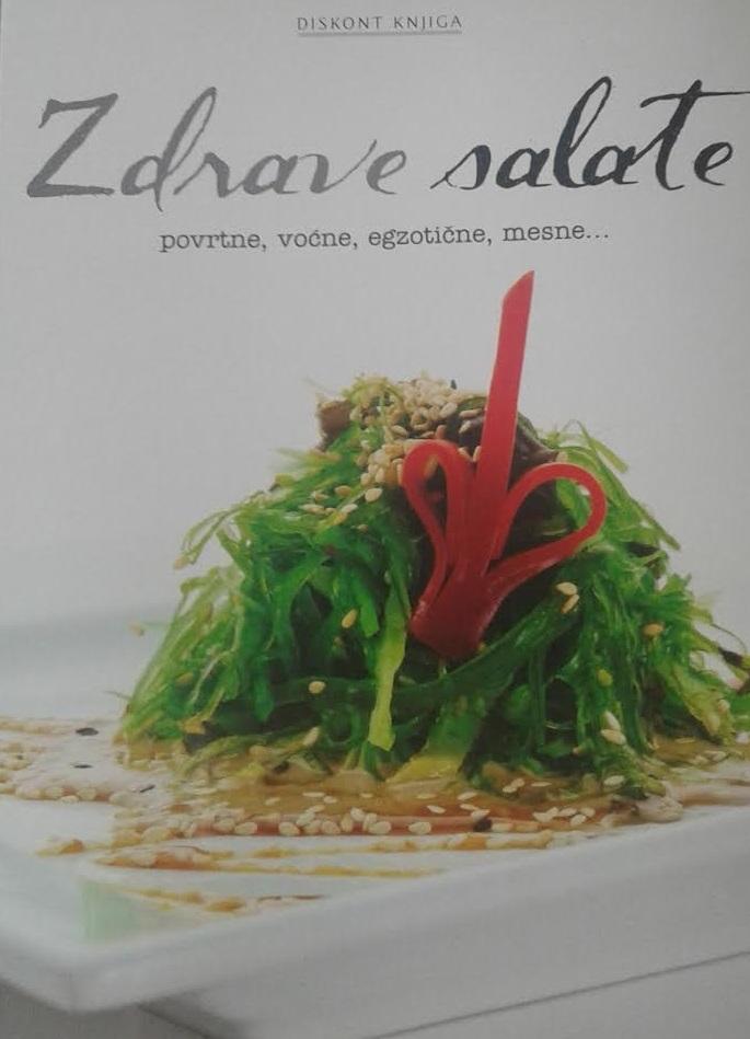 Zdrave salate : povrtne, egzotične, mesne i voćne salate