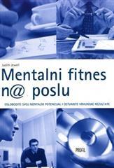 Mentalni fitness n@ poslu : oslobodite svoj mentalni potencijal i ostvarite vrhunske rezultate