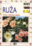 Ruža : vrste i tehnike uzgoja : izbor, sadnja, njega i obrezivanje
