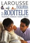 Larousse enciklopedija za roditelje: trudnoća, rođenje, njega, odgoj