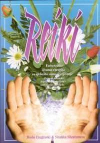 Reiki : univerzalna životna energija za cjelovito samoiscjeljivanje, tretman bolesnika, iscjeljivanje na daljinu i samoiscjeljivanje tijela, duha i duše