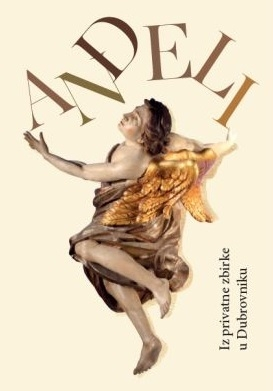 Anđeli iz privatne zbirke u Dubrovniku = Angels from a private collection in Dubrovnik