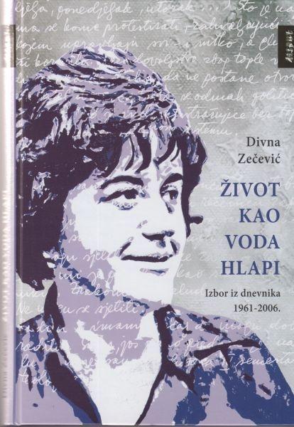 Život kao voda hlapi : izbor iz dnevnika 1961-2006.
