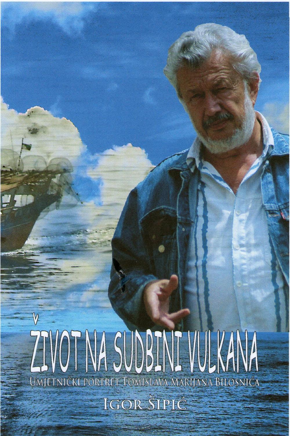 Život na sudbini vulkana : umjetnički portret Tomislava Marijana Bilosnića