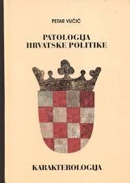Patologija hrvatske politike : karakterologija