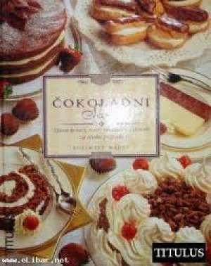 Čokoladni san : slasni kolači, torte, poslastice i deserti za svaku prigodu