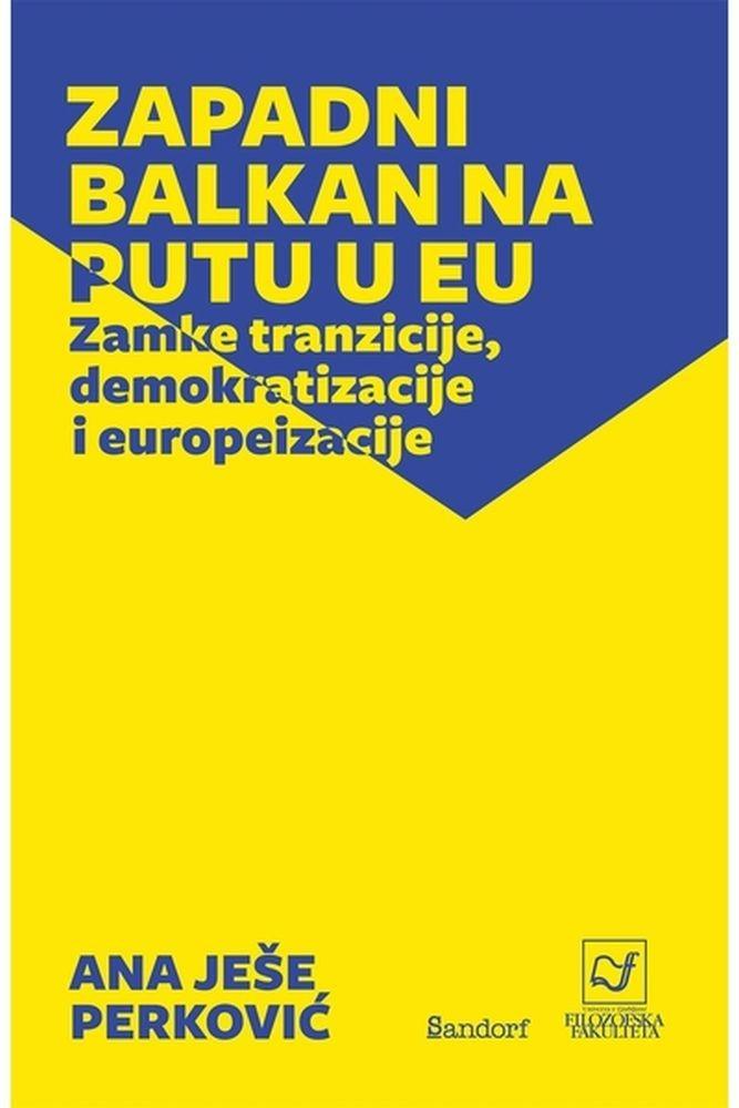 Zapadni Balkan na putu u EU : zamke tranzicije, demokratizacije i europeizacije