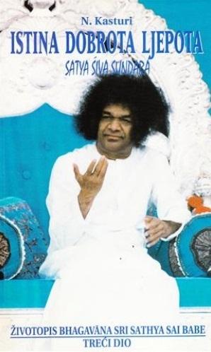 Istina, dobrota, ljepota = Satya, siva, sundara : životopis Bhagavana Sri Sathya Sai Babe (3.dio)