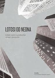 Lotosi od neona : indijski autori o gradovima i drugim ljubavima