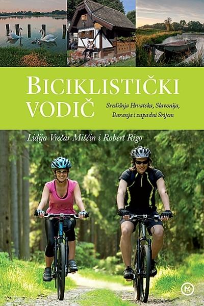 Biciklistički vodič : Središnja Hrvatska, Slavonija, Baranja i zapadni Srijem