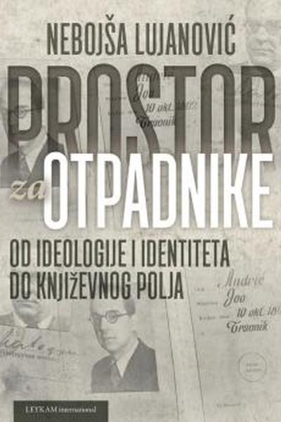 Prostor za otpadnike : od ideologije i identiteta do književnog polja