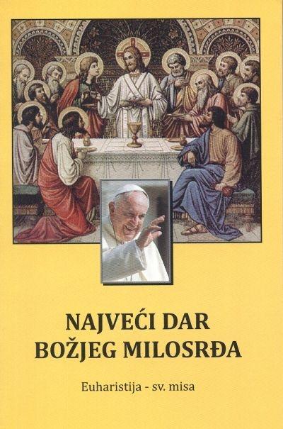 Najveći dar Božjeg milosrđa : euharistija - sveta misa