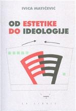 Od estetike do ideologije : rasprave i ogledi o hrvatskoj književnosti