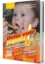 Bebe vole papati : pripremljeno za bebe : jedimo svi! : 600+ recepata za uvođenje čvrste hrane vašima najnajmlađima