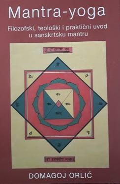 Mantra-yoga : filozofski, teološki i praktični uvod u sanskrtsku mantru