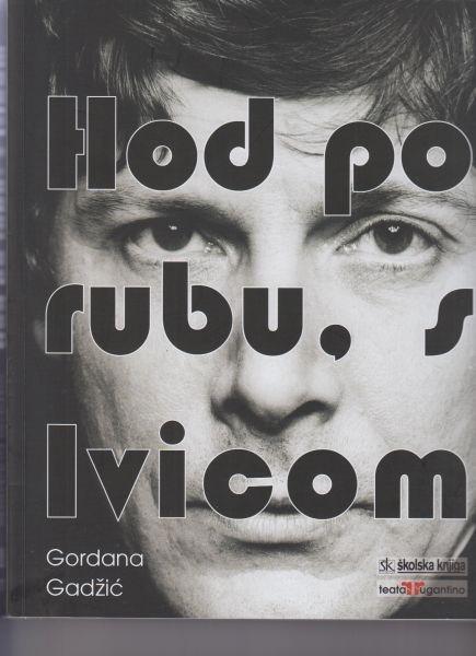 Hod po rubu, s Ivicom : Ivica Vidović : monografija