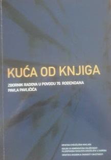 Kuća od knjiga: zbornik radova u povodu 70. rođendana Pavla Pavličića