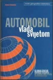 Automobil vlada svijetom : globalizacija - formula uspjeha ili kamen oko vrata autoindustrije
