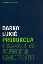 Produkcija i marketing scenskih umjetnosti : organizacija, planiranje, proizvodnja i marketing u kazalištu