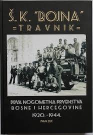 """Športski klub """"Bojna"""" Travnik i prva nogometna prvenstva Bosne i Hercegovine 1920.–1944."""