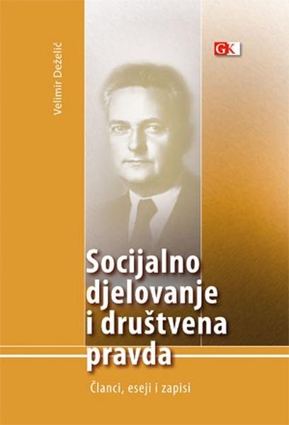 Socijalno djelovanje i društvena pravda : članci, eseji i zapisi